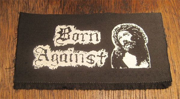 BORN AGAINST PATCH CHRIST