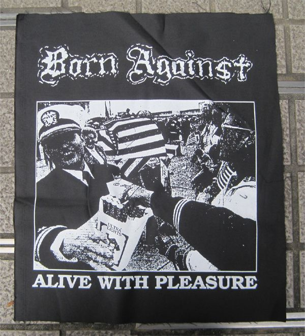 BORN AGAINST BACKPATCH ALIVE WITH PLEASURE
