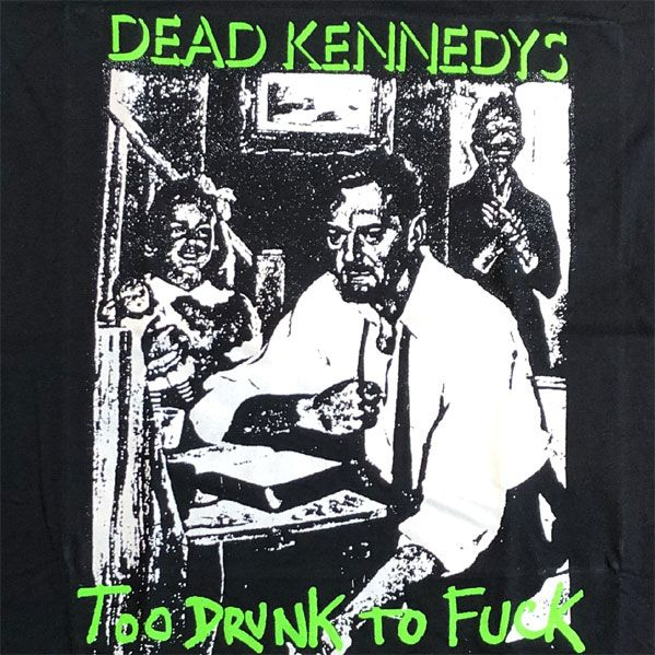 DEAD KENNEDYS Tシャツ TOO DRUNK TO FUCK